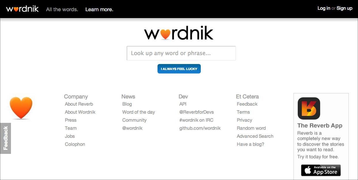 """ワードニクのサイト。試しに「どんな語句でも調べちゃう(Look up any word or phrase...)」とある検索窓に""""dictionary""""と入れ、その下の青ボタン「いつだってルンルン(I always feel lucky)」をクリック。すると複数の辞書の語釈、インターネット上から拾われた用例、語源、関連語が現れる。加えて""""dictionary""""に関する他の利用者のリストやコメント、他の語句との相関図、""""dictionary""""を含む最新のTwitterのつぶやきやflickrの画像、数は少ないが音声も。"""