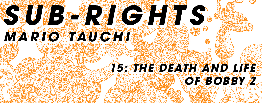 田内万里夫 SUB-RIGHTS 15: The Death and Life of Bobby Z